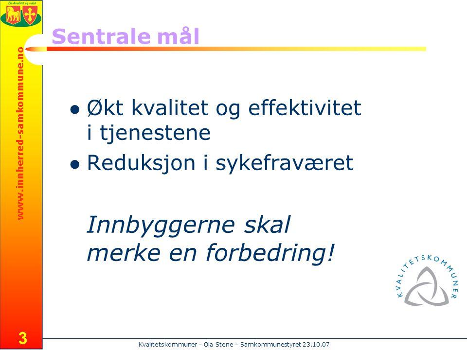 www.innherred-samkommune.no Kvalitetskommuner – Ola Stene – Samkommunestyret 23.10.07 3 Sentrale mål  Økt kvalitet og effektivitet i tjenestene  Red