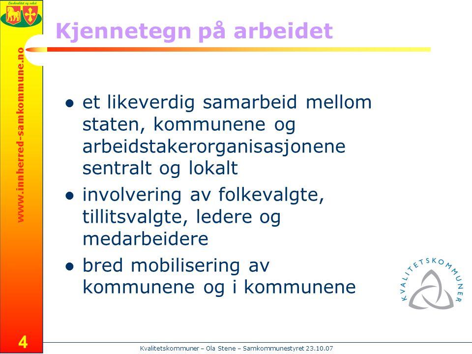 www.innherred-samkommune.no Kvalitetskommuner – Ola Stene – Samkommunestyret 23.10.07 4 Kjennetegn på arbeidet  et likeverdig samarbeid mellom staten