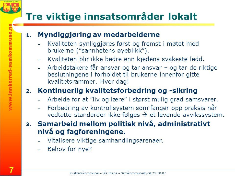www.innherred-samkommune.no Kvalitetskommuner – Ola Stene – Samkommunestyret 23.10.07 7 Tre viktige innsatsområder lokalt 1. Myndiggjøring av medarbei