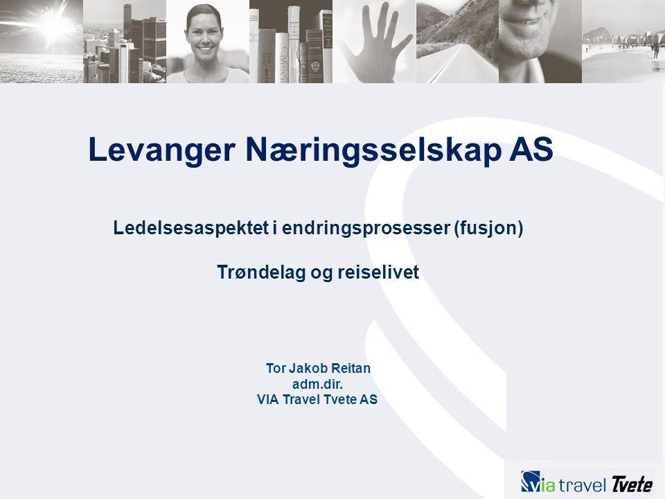 Levanger Næringsselskap AS Ledelsesaspektet i endringsprosesser (fusjon) Trøndelag og reiselivet Tor Jakob Reitan adm.dir. VIA Travel Tvete AS