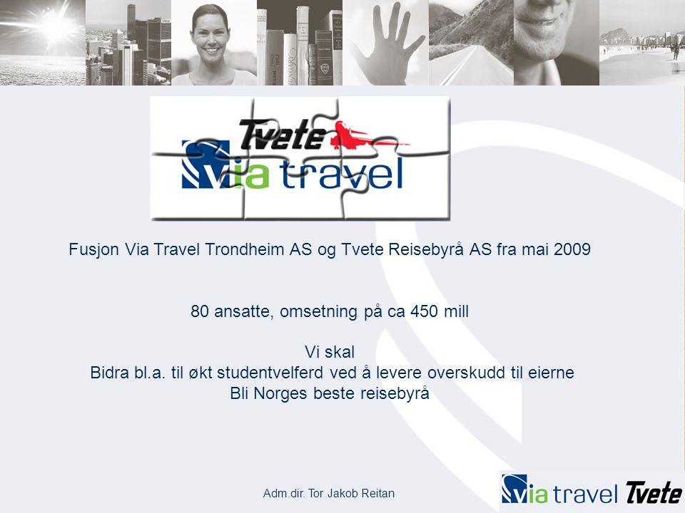 Fusjon Via Travel Trondheim AS og Tvete Reisebyrå AS fra mai 2009 80 ansatte, omsetning på ca 450 mill Vi skal Bidra bl.a. til økt studentvelferd ved