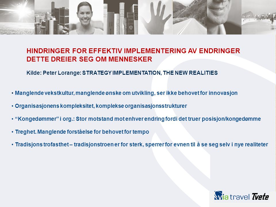 HINDRINGER FOR EFFEKTIV IMPLEMENTERING AV ENDRINGER DETTE DREIER SEG OM MENNESKER Kilde: Peter Lorange: STRATEGY IMPLEMENTATION, THE NEW REALITIES • M