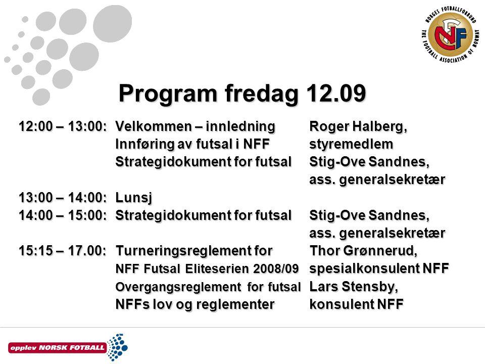 Program fredag 12.09 12:00 – 13:00: Velkommen – innledningRoger Halberg, Innføring av futsal i NFFstyremedlem Strategidokument for futsalStig-Ove Sandnes, ass.