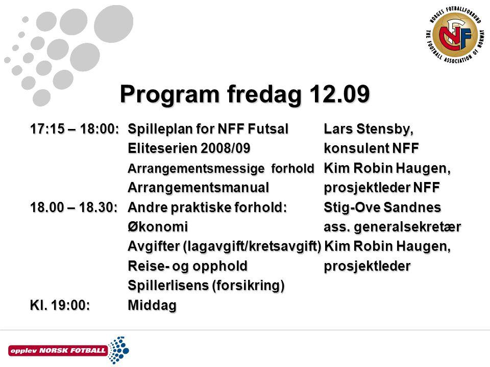Program fredag 12.09 17:15 – 18:00:Spilleplan for NFF Futsal Lars Stensby, Eliteserien 2008/09konsulent NFF Arrangementsmessige forhold Kim Robin Haugen, Arrangementsmanualprosjektleder NFF 18.00 – 18.30:Andre praktiske forhold:Stig-Ove Sandnes Økonomiass.