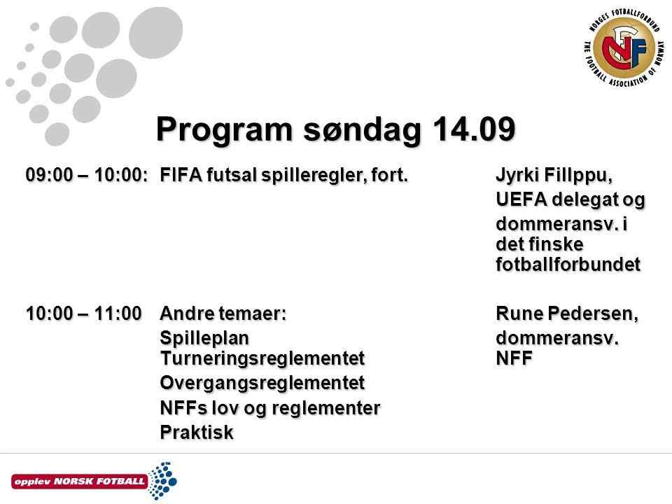 Program søndag 14.09 09:00 – 10:00: FIFA futsal spilleregler, fort.Jyrki Fillppu, UEFA delegat og dommeransv.