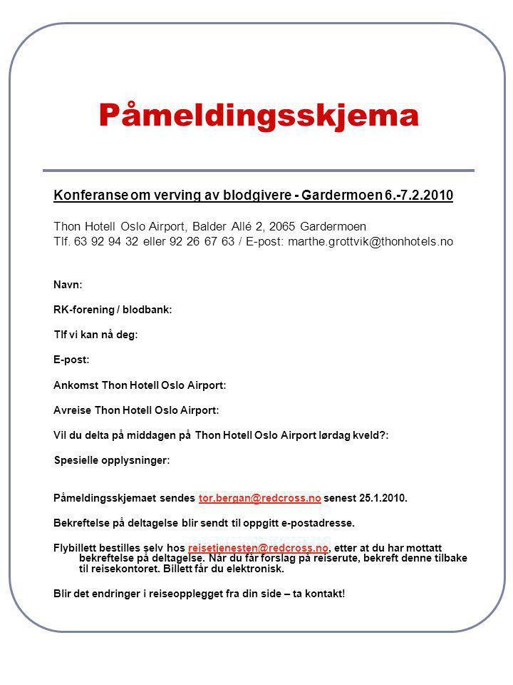Påmeldingsskjema Konferanse om verving av blodgivere - Gardermoen 6.-7.2.2010 Thon Hotell Oslo Airport, Balder Allé 2, 2065 Gardermoen Tlf.