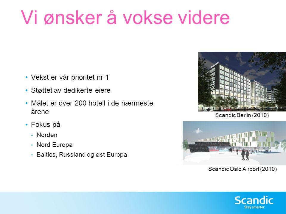 Rubrik 36 pt Nivå 1, 18 pt Nivå 2,16 pt Nivå 3-5,12 pt Grid för placering av bild Vi ønsker å vokse videre • Vekst er vår prioritet nr 1 • Støttet av dedikerte eiere • Målet er over 200 hotell i de nærmeste årene • Fokus på -Norden -Nord Europa -Baltics, Russland og øst Europa Scandic Berlin (2010) Scandic Oslo Airport (2010)