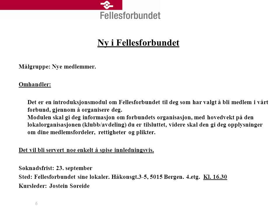 6 Ny i Fellesforbundet Målgruppe: Nye medlemmer.