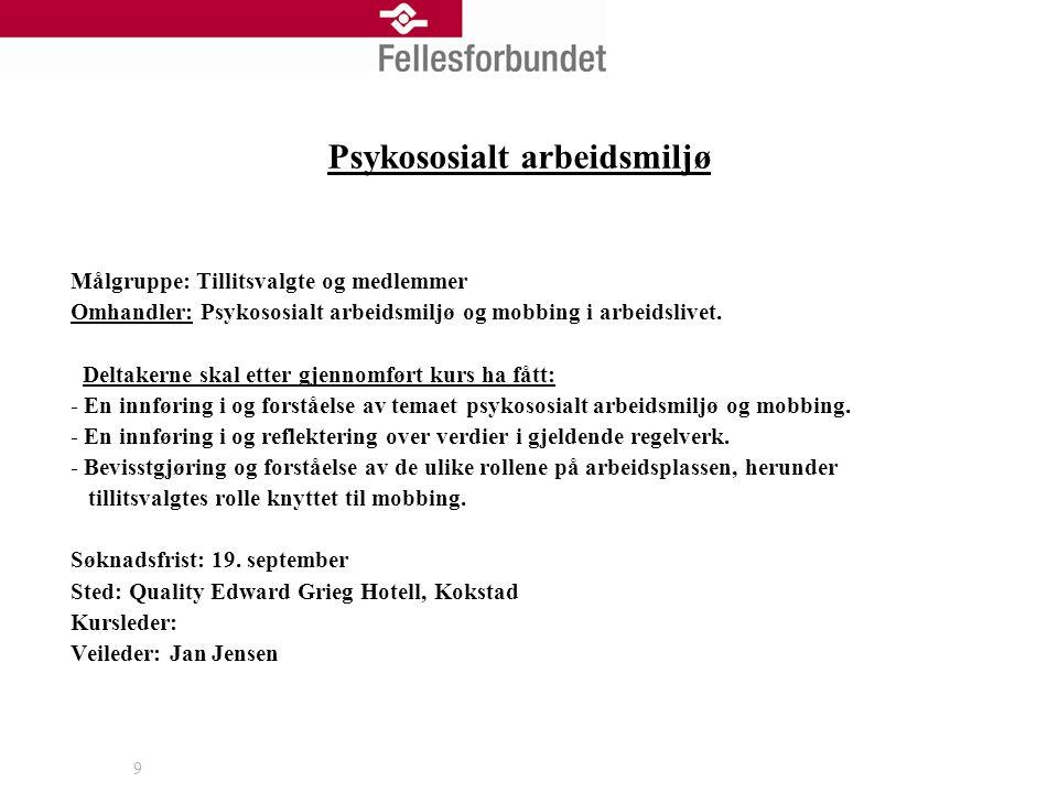 9 Psykososialt arbeidsmiljø Målgruppe: Tillitsvalgte og medlemmer Omhandler: Psykososialt arbeidsmiljø og mobbing i arbeidslivet.
