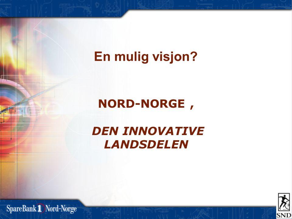 NORD-NORGE, DEN INNOVATIVE LANDSDELEN En mulig visjon?