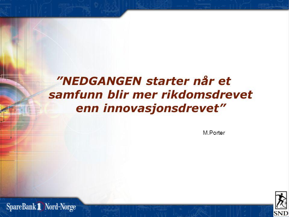 """""""NEDGANGEN starter når et samfunn blir mer rikdomsdrevet enn innovasjonsdrevet"""" M.Porter"""