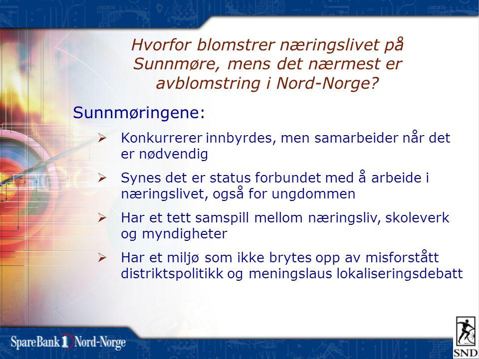 Hvorfor blomstrer næringslivet på Sunnmøre, mens det nærmest er avblomstring i Nord-Norge? Sunnmøringene:  Konkurrerer innbyrdes, men samarbeider når