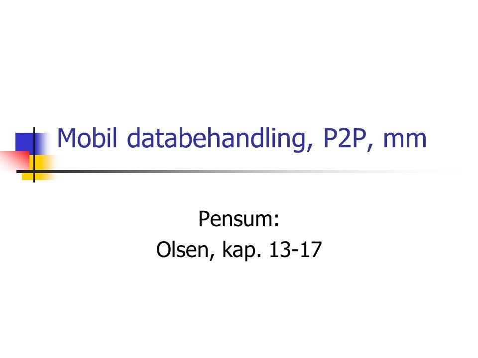 Mobil databehandling, P2P, mm Pensum: Olsen, kap. 13-17