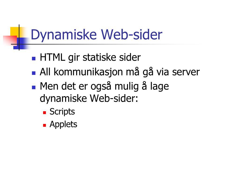Dynamiske Web-sider  HTML gir statiske sider  All kommunikasjon må gå via server  Men det er også mulig å lage dynamiske Web-sider:  Scripts  Applets