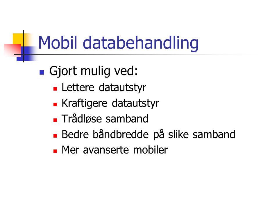 Mobil databehandling  Gjort mulig ved:  Lettere datautstyr  Kraftigere datautstyr  Trådløse samband  Bedre båndbredde på slike samband  Mer avanserte mobiler