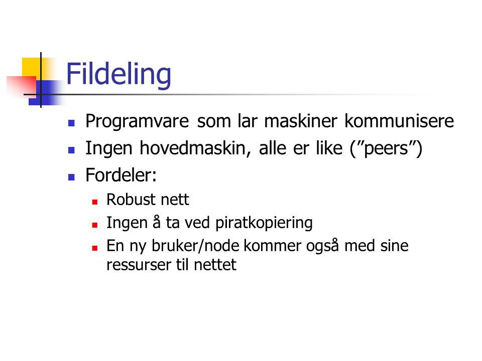 Fildeling  Programvare som lar maskiner kommunisere  Ingen hovedmaskin, alle er like ( peers )  Fordeler:  Robust nett  Ingen å ta ved piratkopiering  En ny bruker/node kommer også med sine ressurser til nettet