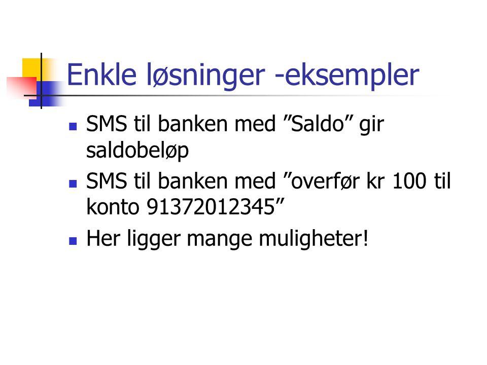 Enkle løsninger -eksempler  SMS til banken med Saldo gir saldobeløp  SMS til banken med overfør kr 100 til konto 91372012345  Her ligger mange muligheter!