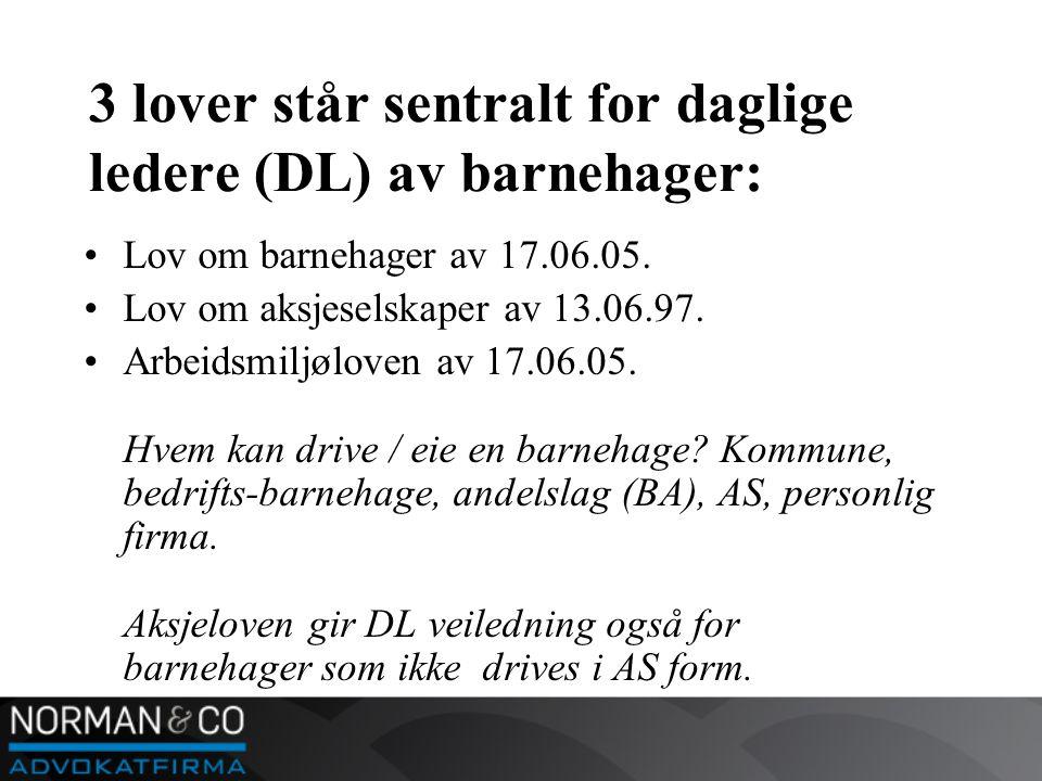 3 lover står sentralt for daglige ledere (DL) av barnehager: •Lov om barnehager av 17.06.05.