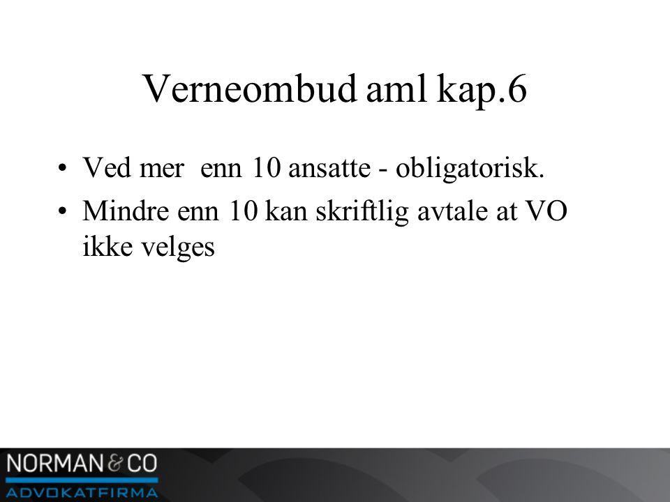 Verneombud aml kap.6 •Ved mer enn 10 ansatte - obligatorisk.