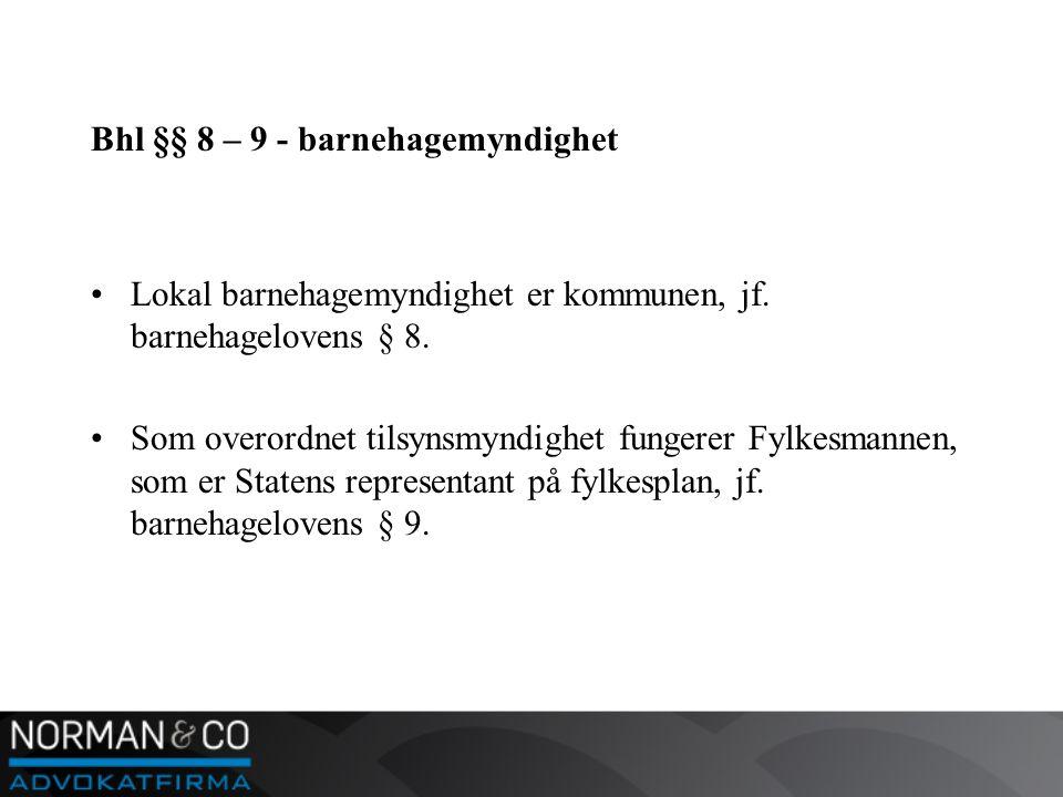 Bhl §§ 8 – 9 - barnehagemyndighet •Lokal barnehagemyndighet er kommunen, jf.