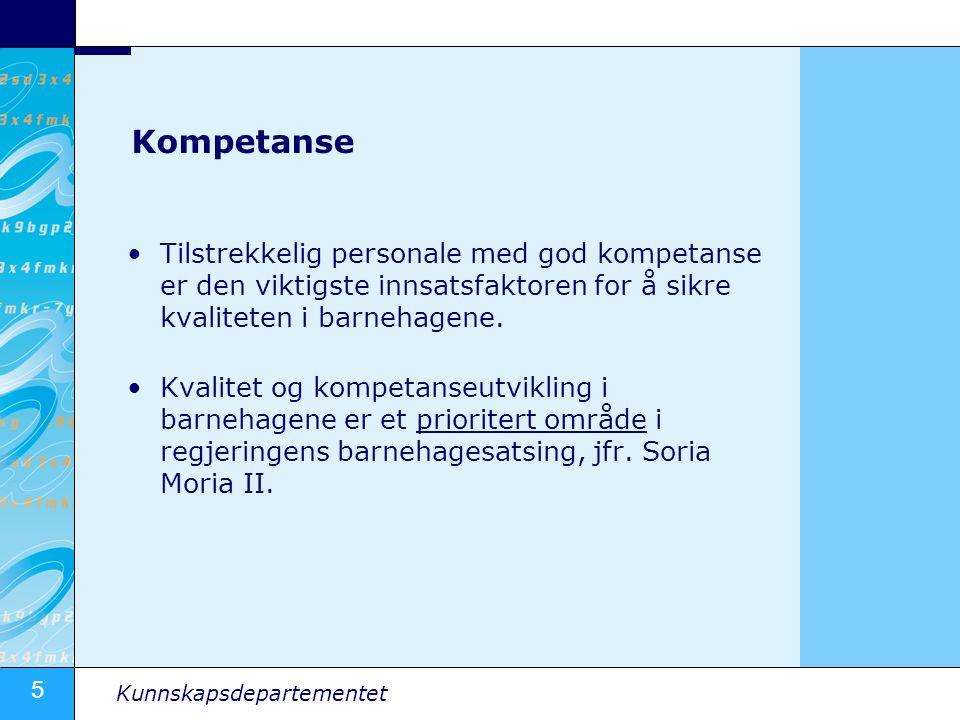 5 Kunnskapsdepartementet Kompetanse •Tilstrekkelig personale med god kompetanse er den viktigste innsatsfaktoren for å sikre kvaliteten i barnehagene.