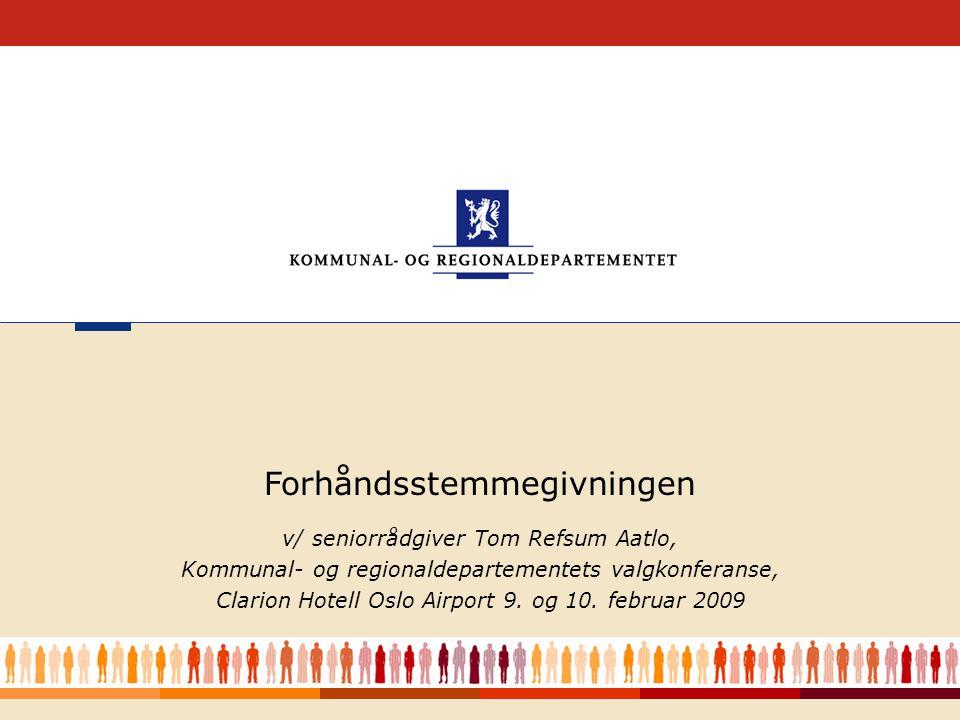 Kommunal- og regionaldepartementet 12 Stemmemottakerne •Valgstyret oppnevner stemmemottakere innenriks (vl.