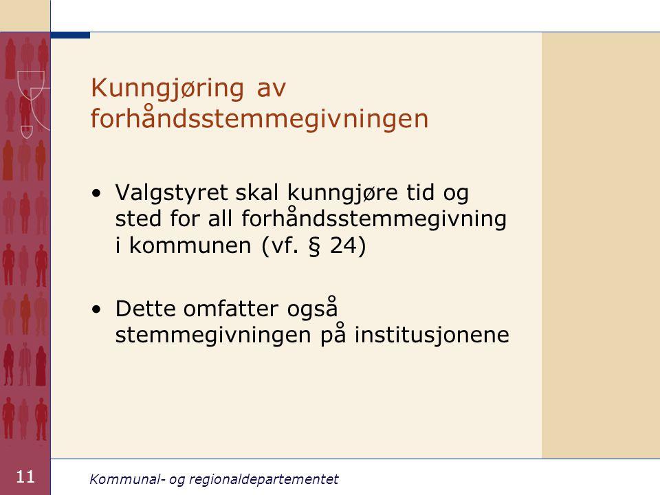 Kommunal- og regionaldepartementet 11 Kunngjøring av forhåndsstemmegivningen •Valgstyret skal kunngjøre tid og sted for all forhåndsstemmegivning i ko