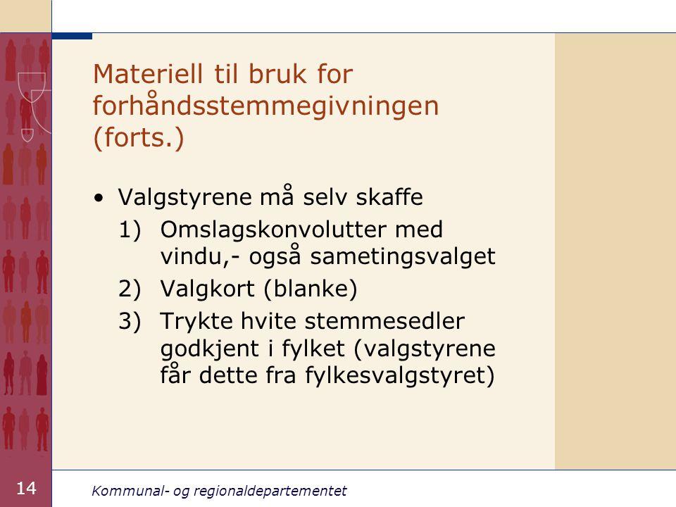 Kommunal- og regionaldepartementet 14 Materiell til bruk for forhåndsstemmegivningen (forts.) •Valgstyrene må selv skaffe 1) Omslagskonvolutter med vi