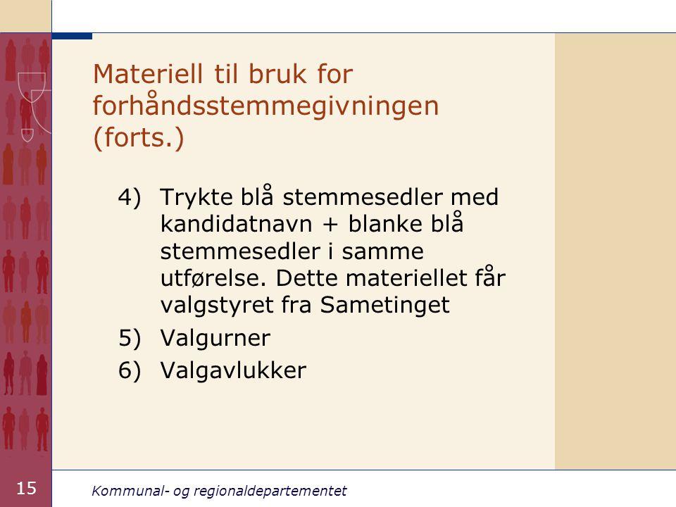 Kommunal- og regionaldepartementet 15 Materiell til bruk for forhåndsstemmegivningen (forts.) 4)Trykte blå stemmesedler med kandidatnavn + blanke blå