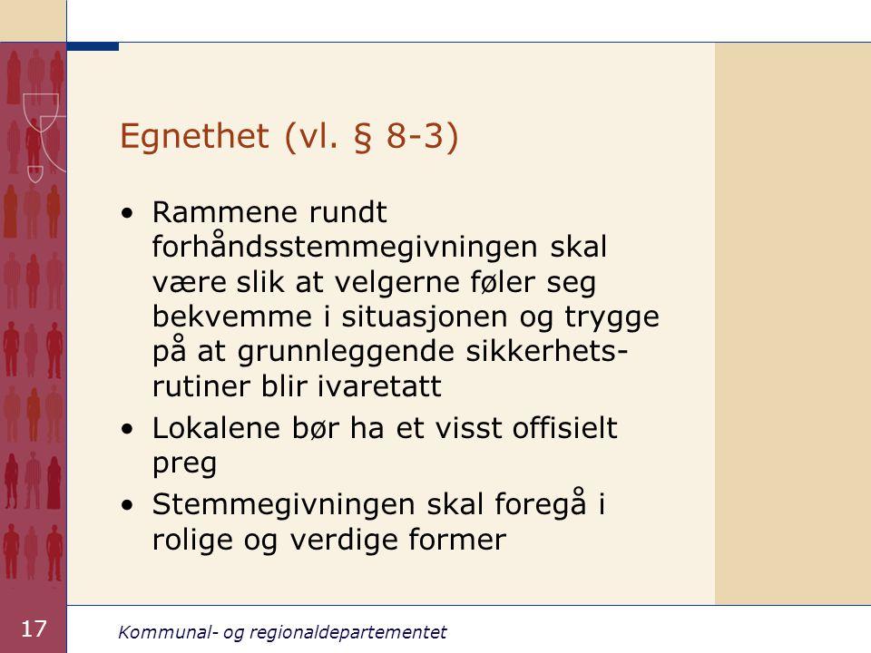 Kommunal- og regionaldepartementet 17 Egnethet (vl. § 8-3) •Rammene rundt forhåndsstemmegivningen skal være slik at velgerne føler seg bekvemme i situ