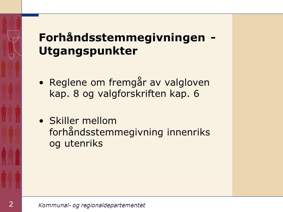 Kommunal- og regionaldepartementet 2 Forhåndsstemmegivningen - Utgangspunkter •Reglene om fremgår av valgloven kap. 8 og valgforskriften kap. 6 •Skill