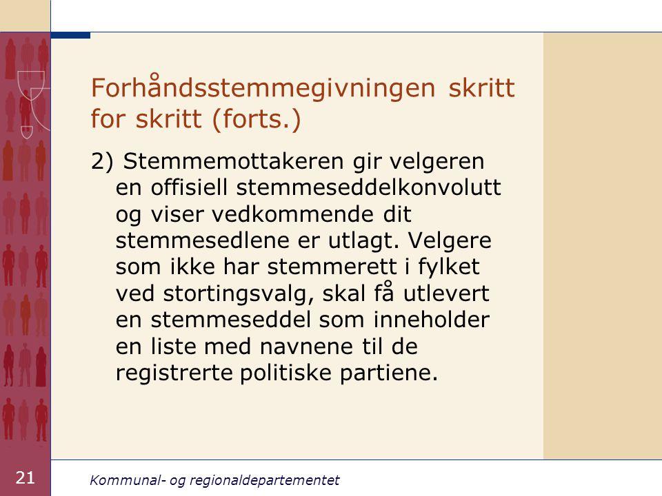 Kommunal- og regionaldepartementet 21 Forhåndsstemmegivningen skritt for skritt (forts.) 2) Stemmemottakeren gir velgeren en offisiell stemmeseddelkonvolutt og viser vedkommende dit stemmesedlene er utlagt.