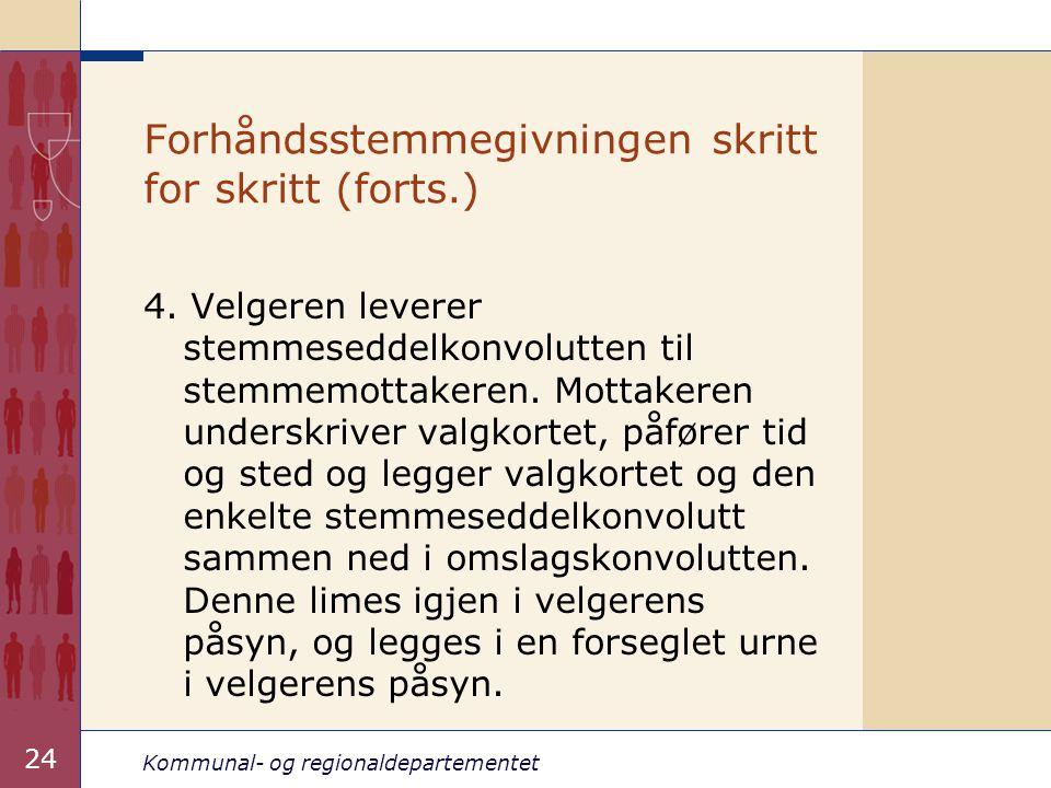 Kommunal- og regionaldepartementet 24 Forhåndsstemmegivningen skritt for skritt (forts.) 4. Velgeren leverer stemmeseddelkonvolutten til stemmemottake