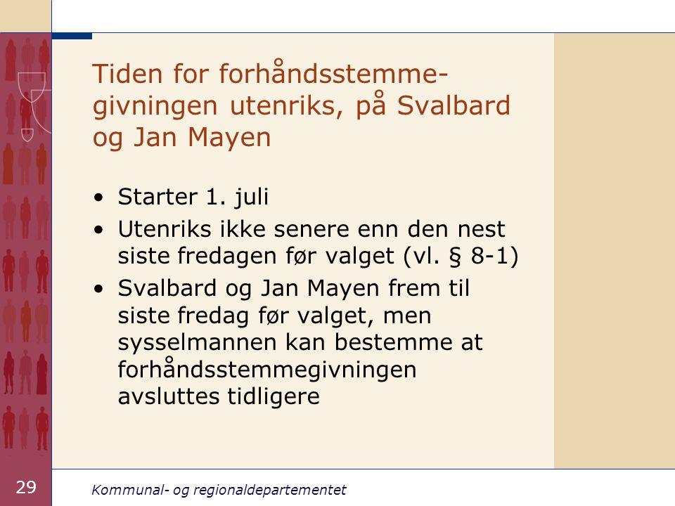 Kommunal- og regionaldepartementet 29 •Starter 1. juli •Utenriks ikke senere enn den nest siste fredagen før valget (vl. § 8-1) •Svalbard og Jan Mayen