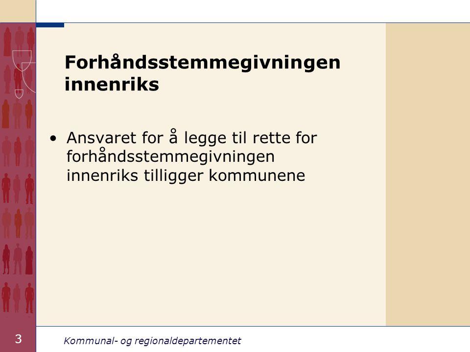 Kommunal- og regionaldepartementet 4 Tiden for forhåndsstemme- givningen innenriks •Foregår fra og med 10.