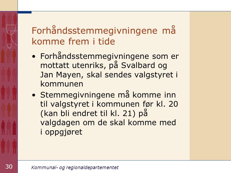 Kommunal- og regionaldepartementet 30 Forhåndsstemmegivningene må komme frem i tide •Forhåndsstemmegivningene som er mottatt utenriks, på Svalbard og Jan Mayen, skal sendes valgstyret i kommunen •Stemmegivningene må komme inn til valgstyret i kommunen før kl.