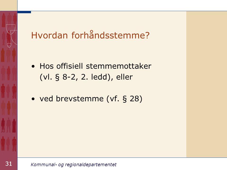 Kommunal- og regionaldepartementet 31 Hvordan forhåndsstemme.
