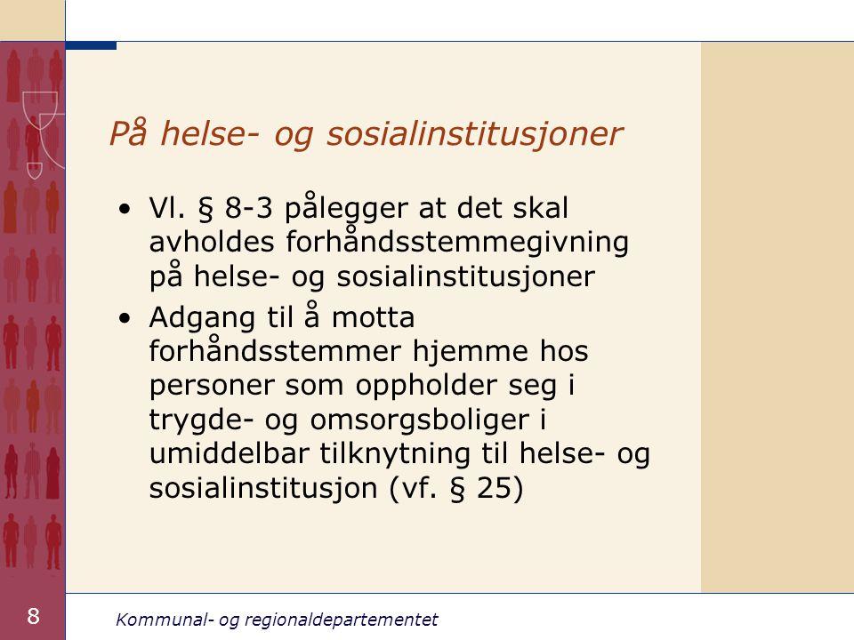 Kommunal- og regionaldepartementet 8 På helse- og sosialinstitusjoner •Vl. § 8-3 pålegger at det skal avholdes forhåndsstemmegivning på helse- og sosi