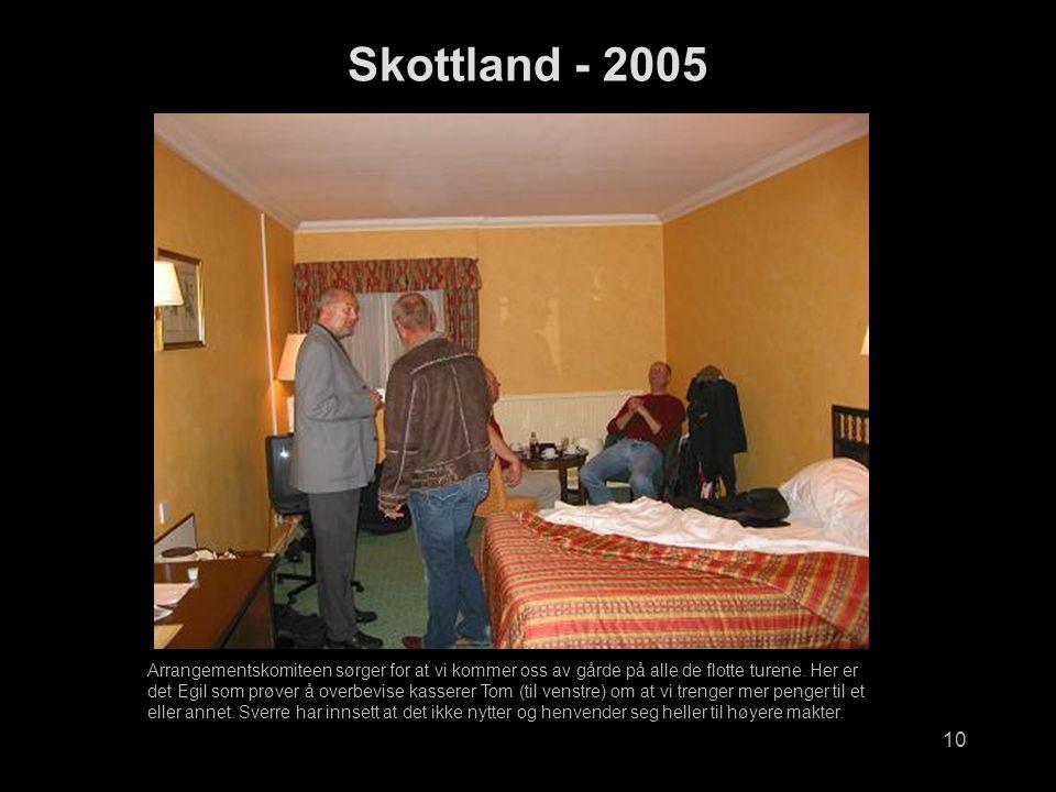 10 Skottland - 2005 Arrangementskomiteen sørger for at vi kommer oss av gårde på alle de flotte turene.