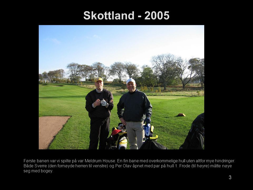 3 Skottland - 2005 Første banen var vi spilte på var Meldrum House.