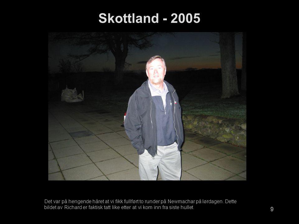 9 Skottland - 2005 Det var på hengende håret at vi fikk fullført to runder på Newmachar på lørdagen.