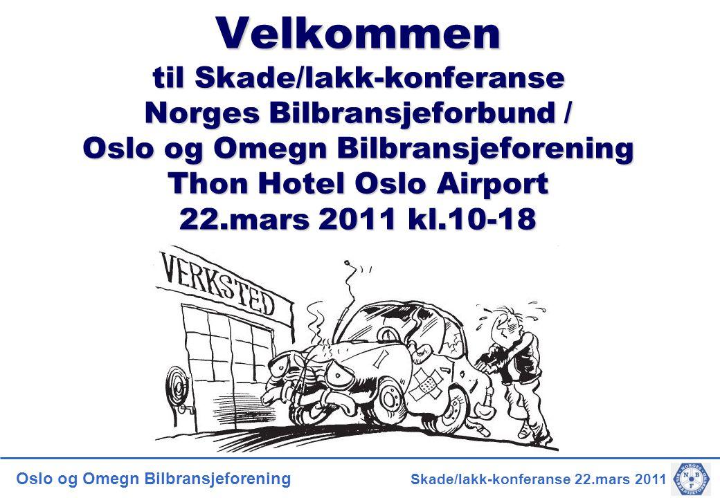 Oslo og Omegn Bilbransjeforening Skade/lakk-konferanse 22.mars 2011 Velkommen til Skade/lakk-konferanse Norges Bilbransjeforbund / Oslo og Omegn Bilbransjeforening Thon Hotel Oslo Airport 22.mars 2011 kl.10-18
