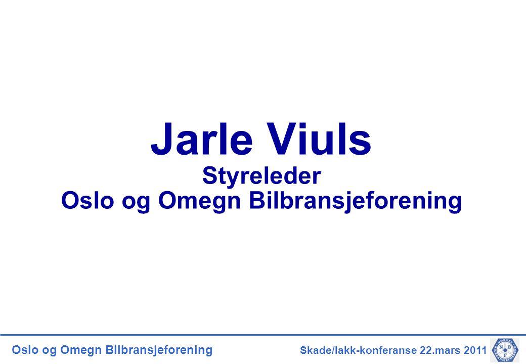 Oslo og Omegn Bilbransjeforening Skade/lakk-konferanse 22.mars 2011 Jarle Viuls Styreleder Oslo og Omegn Bilbransjeforening