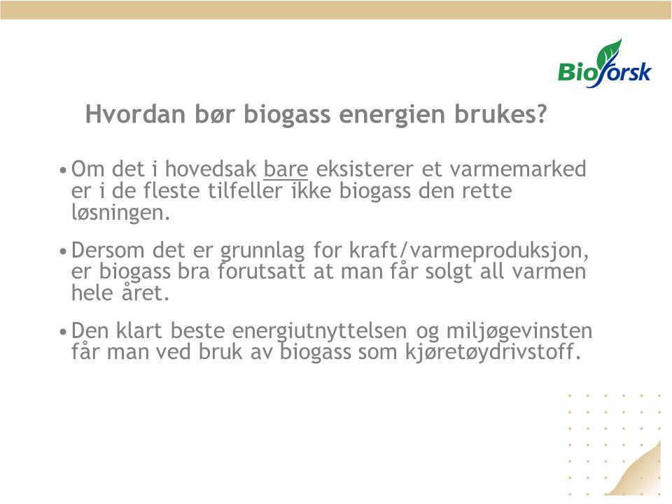 Hvordan bør biogass energien brukes? •Om det i hovedsak bare eksisterer et varmemarked er i de fleste tilfeller ikke biogass den rette løsningen. •Der