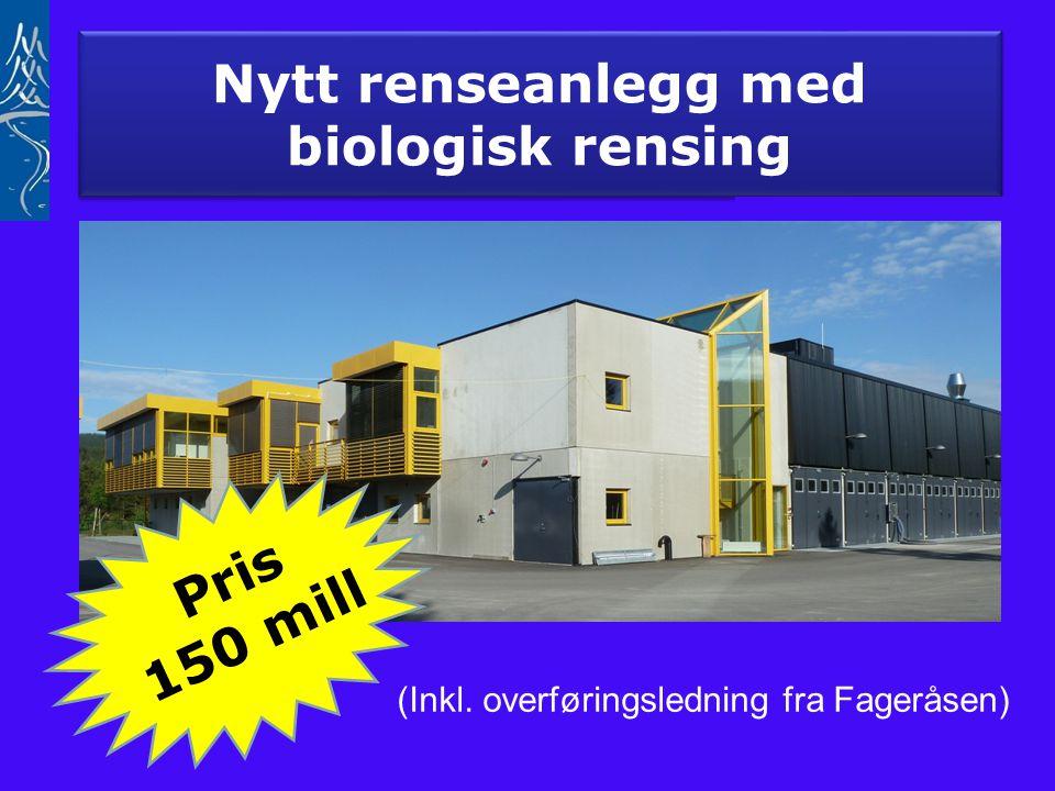 Nytt renseanlegg med biologisk rensing Nytt renseanlegg med biologisk rensing (Inkl. overføringsledning fra Fageråsen) Pris 150 mill