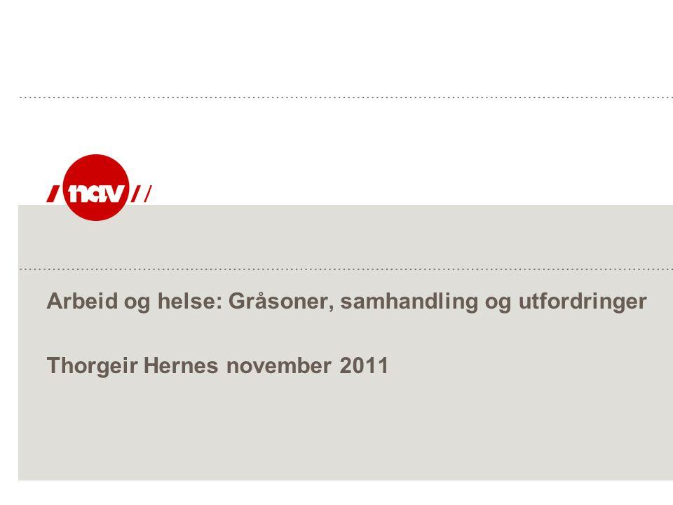 Arbeid og helse: Gråsoner, samhandling og utfordringer Thorgeir Hernes november 2011