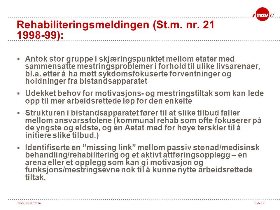 NAV, 02.07.2014Side 12 Rehabiliteringsmeldingen (St.m. nr. 21 1998-99):  Antok stor gruppe i skjæringspunktet mellom etater med sammensatte mestrings