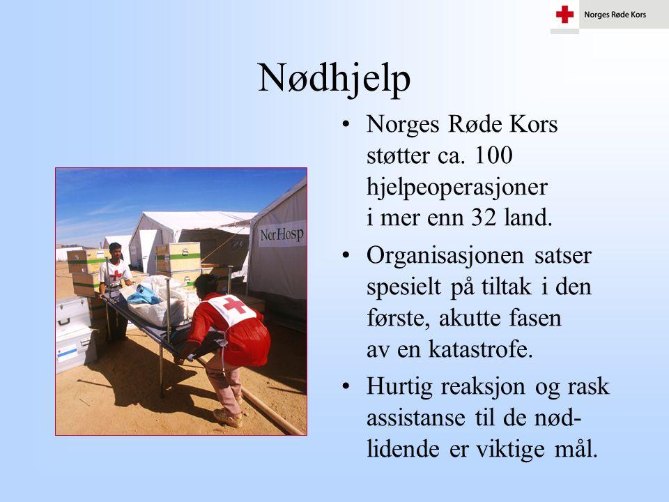 Nødhjelp •Norges Røde Kors støtter ca. 100 hjelpeoperasjoner i mer enn 32 land. •Organisasjonen satser spesielt på tiltak i den første, akutte fasen a