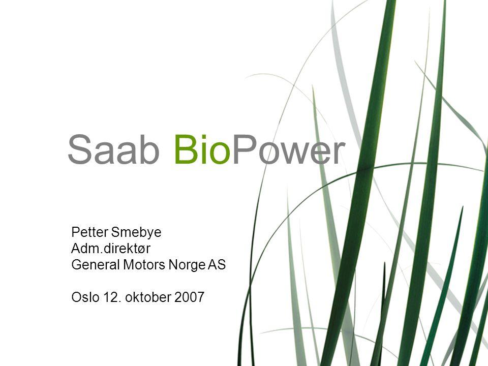 Page 1BI 12.10.2007 Saab BioPower Petter Smebye Adm.direktør General Motors Norge AS Oslo 12. oktober 2007
