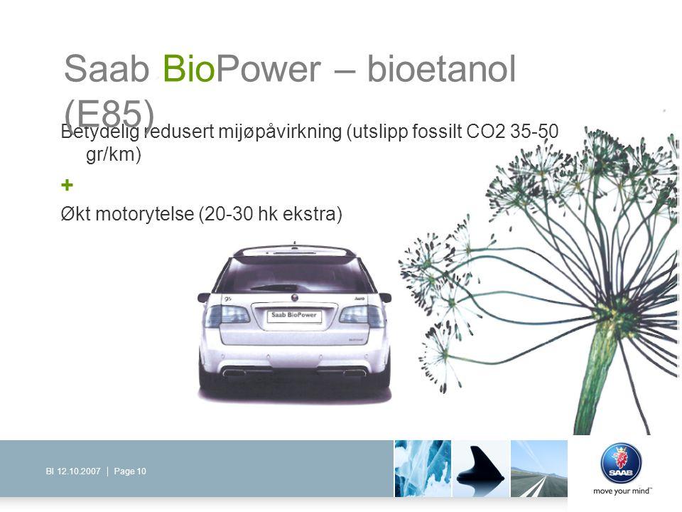 Page 10BI 12.10.2007 Betydelig redusert mijøpåvirkning (utslipp fossilt CO2 35-50 gr/km) + Økt motorytelse (20-30 hk ekstra) Saab BioPower – bioetanol